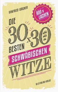 Cover Die 30 x 30 besten schwäbischen Witze