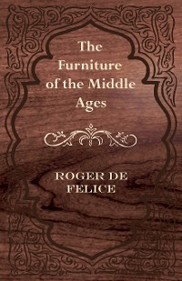 Cover The Furniture of the Middle Ages