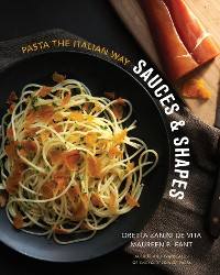 Cover Sauces & Shapes: Pasta the Italian Way