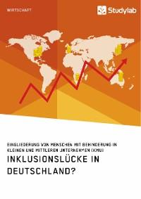Cover Inklusionslücke in Deutschland? Eingliederung von Menschen mit Behinderung in kleinen und mittleren Unternehmen (KMU)