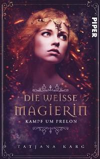 Cover Die weiße Magierin: Kampf um Prelon
