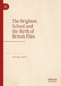 Cover The Brighton School and the Birth of British Film