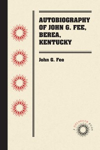 Cover Autobiography of John G. Fee, Berea, Kentucky