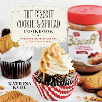 Cover The Biscoff Cookie & Spread Cookbook: Irresistible Cupcakes, Cookies, Confections, and More