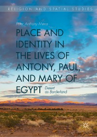 Cover Place and Identity in the Lives of Antony, Paul, and Mary of Egypt