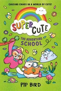 Cover Super Cute - The Adventure School