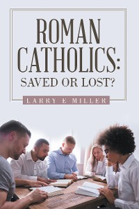 Cover Roman Catholics: Saved or Lost?