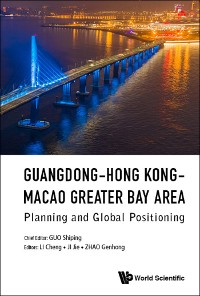 Cover Guangdong-hong Kong-macao Greater Bay Area: Planning And Global Positioning