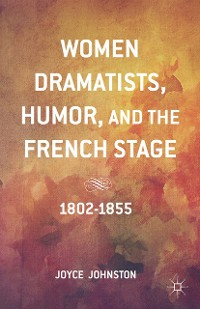 Cover Women Dramatists, Humor, and the French Stage