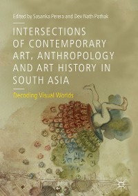 Cover Intersections of Contemporary Art, Anthropology and Art History in South Asia