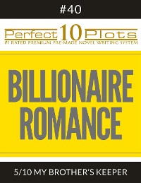 "Cover Perfect 10 Billionaire Romance Plots #40-5 ""MY BROTHER'S KEEPER"""