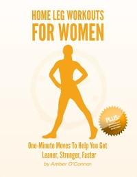 Cover Home Leg Workouts for Women: One Minute Moves to Help You Get Leaner, Stronger, Faster