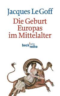 Cover Die Geburt Europas im Mittelalter
