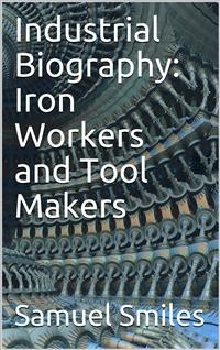 Cover Industrial Biography: Iron Workers and Tool Makers