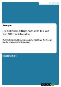 Cover Die Sukzessionsfrage nach dem Tod von Karl XII von Schweden