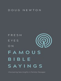 Cover Fresh Eyes on Famous Bible Sayings