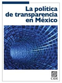 Cover La política de transparencia en México