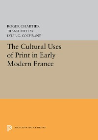 Cover The Cultural Uses of Print in Early Modern France