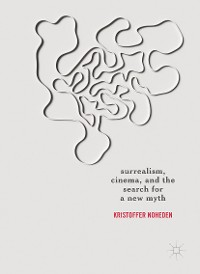 Cover Surrealism, Cinema, and the Search for a New Myth