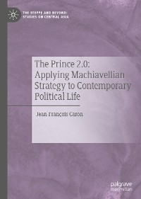 Cover The Prince 2.0: Applying Machiavellian Strategy to Contemporary Political Life