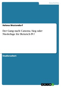 Cover Der Gang nach Canossa. Sieg oder Niederlage für Heinrich IV.?