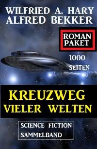 Cover Kreuzweg vieler Welten : Science Fiction Sammelband: 1000 Seiten Roman Paket