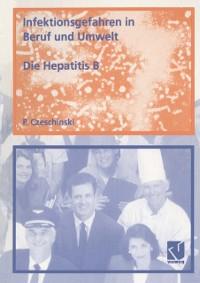 Cover Infektionsgefahren in Beruf und Umwelt / Die Hepatitis B