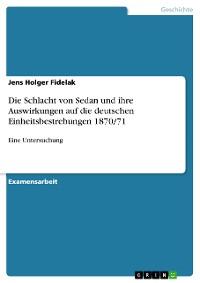 Cover Die Schlacht von Sedan und ihre Auswirkungen auf die deutschen Einheitsbestrebungen 1870/71