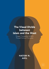 Cover The Visual Divide between Islam and the West