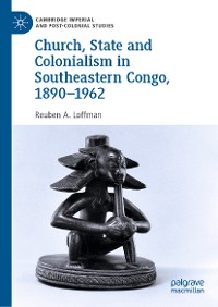 Cover Church, State and Colonialism in Southeastern Congo, 1890–1962