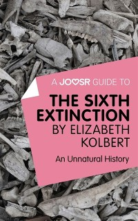 Cover Joosr Guide to... The Sixth Extinction by Elizabeth Kolbert