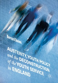 Cover Austerity, Youth Policy and the Deconstruction of the Youth Service in England