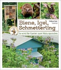 Cover Biene, Igel, Schmetterling. So wird Ihr Garten zum Naturparadies.