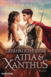 Cover Gefährliche Liebe: Attia und Xanthus