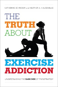 Cover The Truth About Exercise Addiction