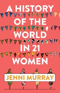 Cover A History of the World in 21 Women