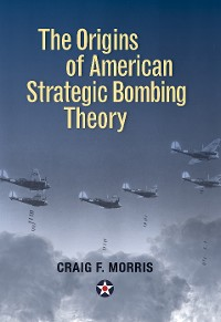Cover The Origins of American Strategic Bombing Theory