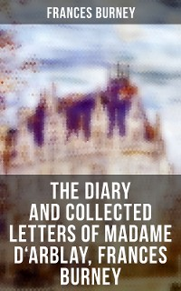 Cover The Diary and Collected Letters of Madame D'Arblay, Frances Burney