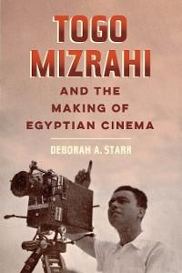 Cover Togo Mizrahi and the Making of Egyptian Cinema