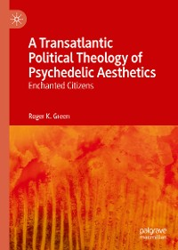 Cover A Transatlantic Political Theology of Psychedelic Aesthetics