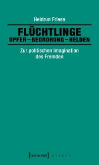 Cover Fluchtlinge: Opfer - Bedrohung - Helden