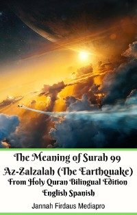 Cover The Meaning of Surah 99 Az-Zalzalah (The Earthquake) From Holy Quran Bilingual Edition English Spanish