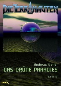 Cover DIE TERRANAUTEN, Band 70: DAS GRÜNE PARADIES