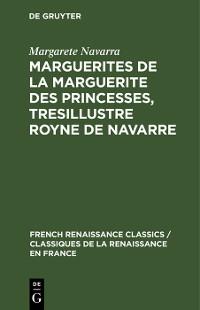 Cover Marguerites de la Marguerite des princesses, tresillustre Royne de Navarre