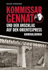 Cover Kommissar Gennat und der Anschlag auf den Orientexpress