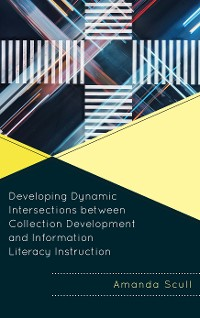 Cover Developing Dynamic Intersections between Collection Development and Information Literacy Instruction
