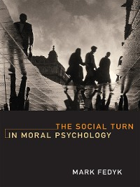 Cover The Social Turn in Moral Psychology