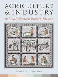 Cover Agriculture and Industry in South-Eastern Roman Britain