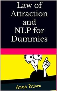 Cover Law of Attraction and NLP for Dummies How to tо Attract: Love, Happiness, Hеаlth аnd Wealth. Mentalism, Persuasion and Mind control for Beginners