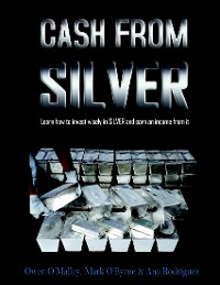 Cover Cash from Silver: Learn How to Invest Wisely In Silver and Earn an Income from It